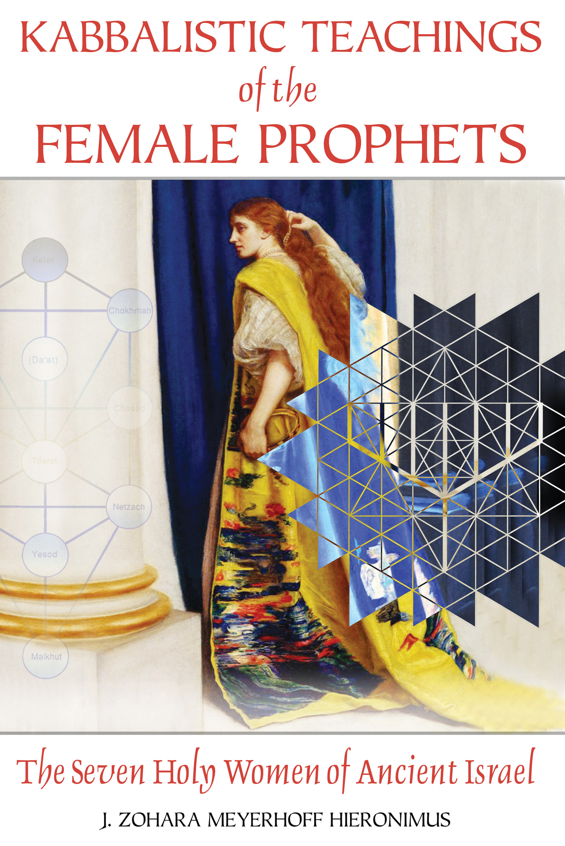 Kabbalistic Teachings of the Female Prophets, The Seven Holy Women of Ancient Israel,